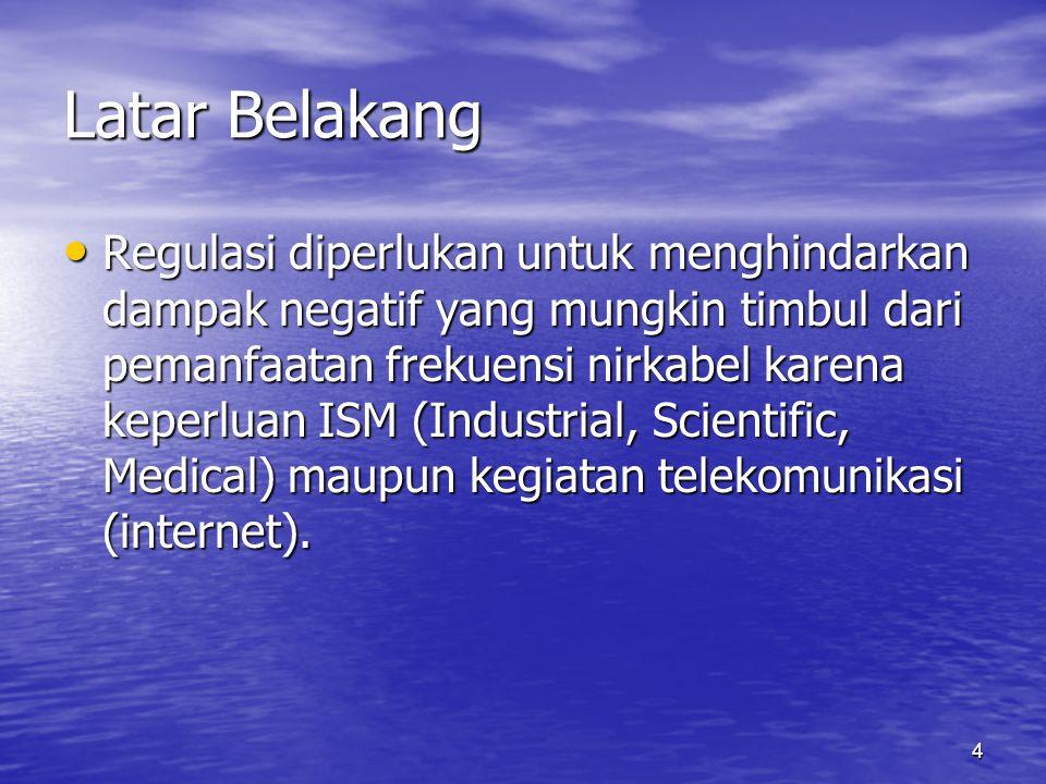 5 Regulasi di Indonesia Undang-undang Nomor 36 Tahun 1999 Pasal 33: Undang-undang Nomor 36 Tahun 1999 Pasal 33: –Penggunaan frekuensi radio dan orbit satelit harus berizin.