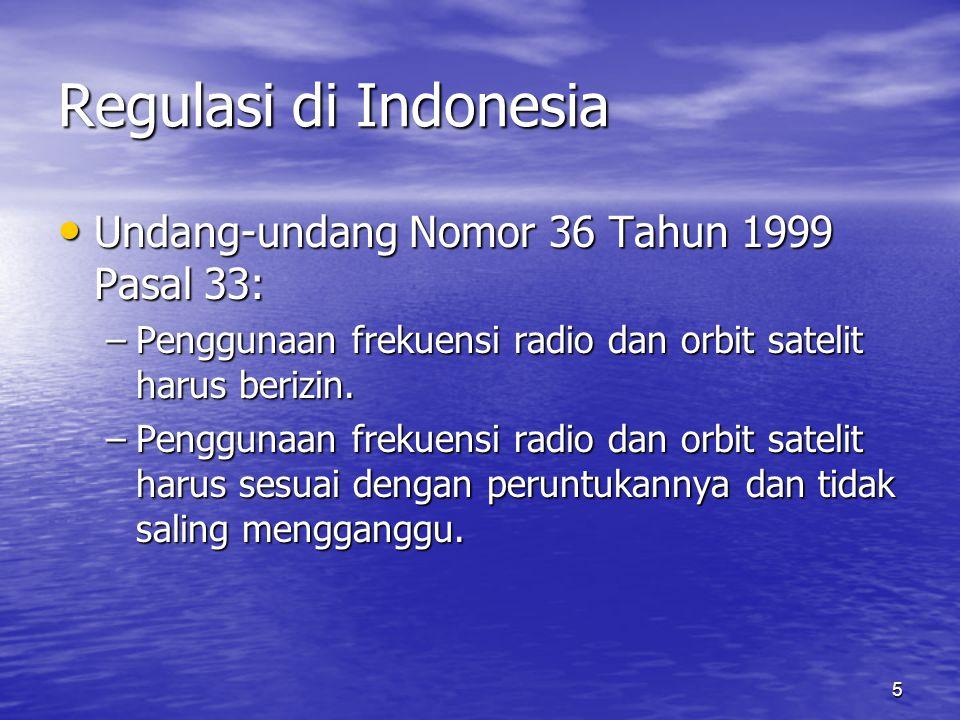 5 Regulasi di Indonesia Undang-undang Nomor 36 Tahun 1999 Pasal 33: Undang-undang Nomor 36 Tahun 1999 Pasal 33: –Penggunaan frekuensi radio dan orbit