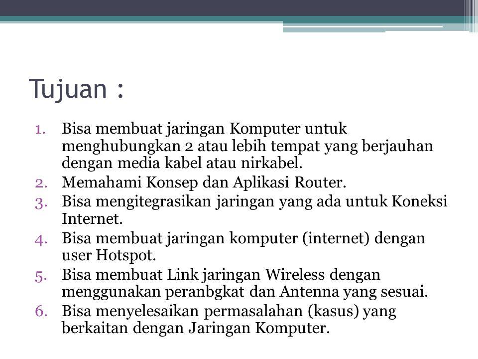 Tujuan : 1.Bisa membuat jaringan Komputer untuk menghubungkan 2 atau lebih tempat yang berjauhan dengan media kabel atau nirkabel.