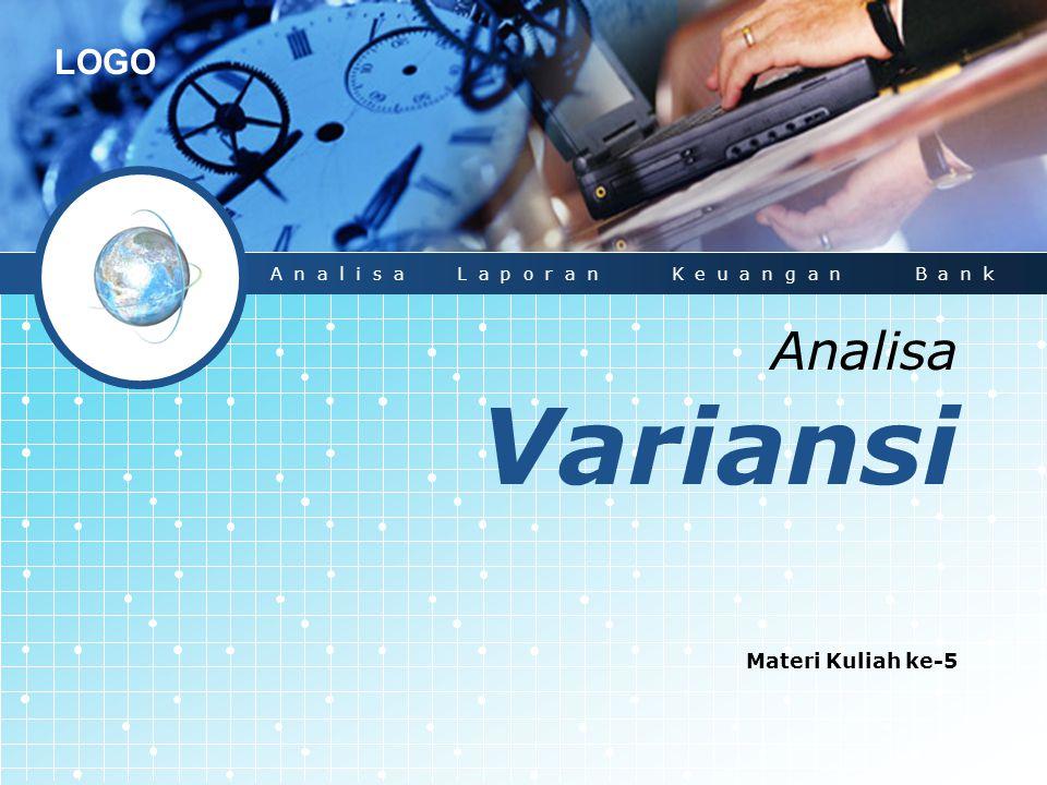 LOGO Analisa Variansi Materi Kuliah ke-5 Analisa Laporan Keuangan Bank