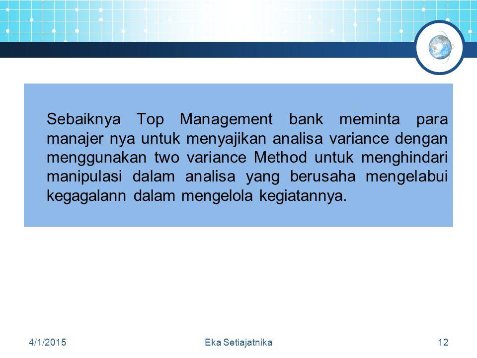 Sebaiknya Top Management bank meminta para manajer nya untuk menyajikan analisa variance dengan menggunakan two variance Method untuk menghindari mani