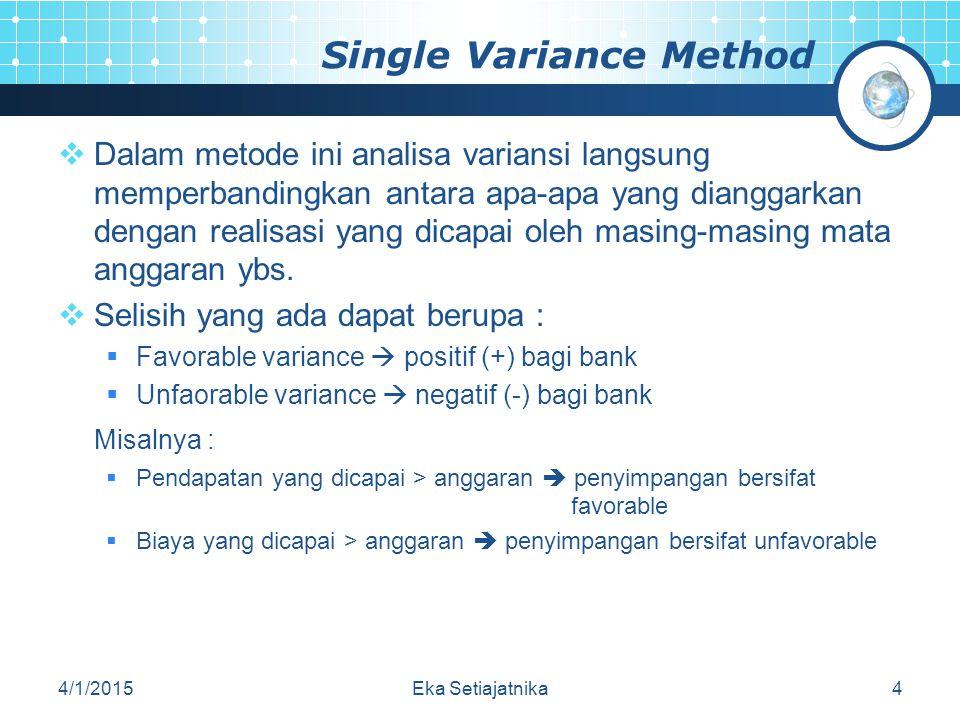 Single Variance Method  Dalam metode ini analisa variansi langsung memperbandingkan antara apa-apa yang dianggarkan dengan realisasi yang dicapai ole