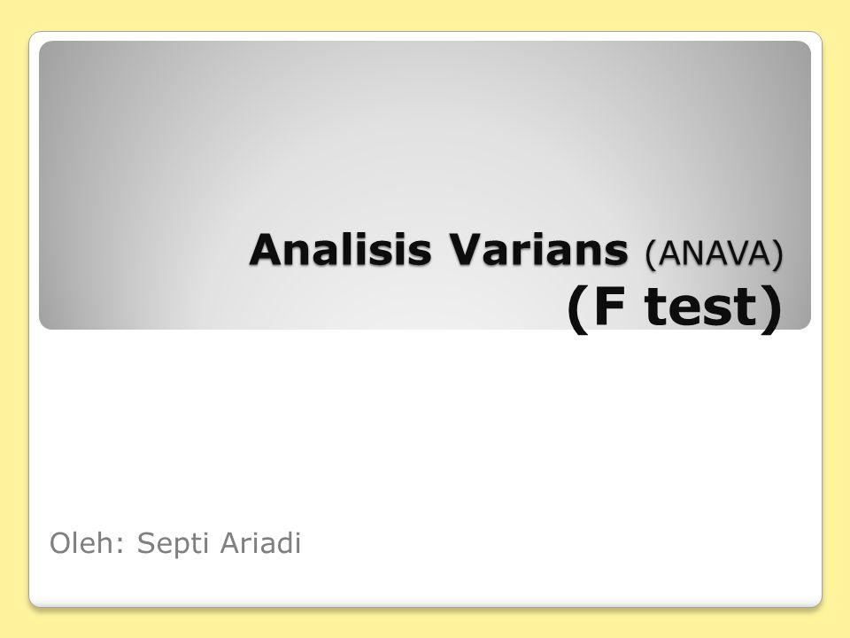 Pengantar Pada prinsipnya tes statistik analisis varians hampir sama dengan t test yakni sebagai uji komparasi antar kelompok / group sampel Jika pada t-test analisis hanya dilakukan terhadap 2 kelompok/ group sampel maka tes anava diterapkan jika jumlah sampel yang dihadapi lebih dari 2 kelompok