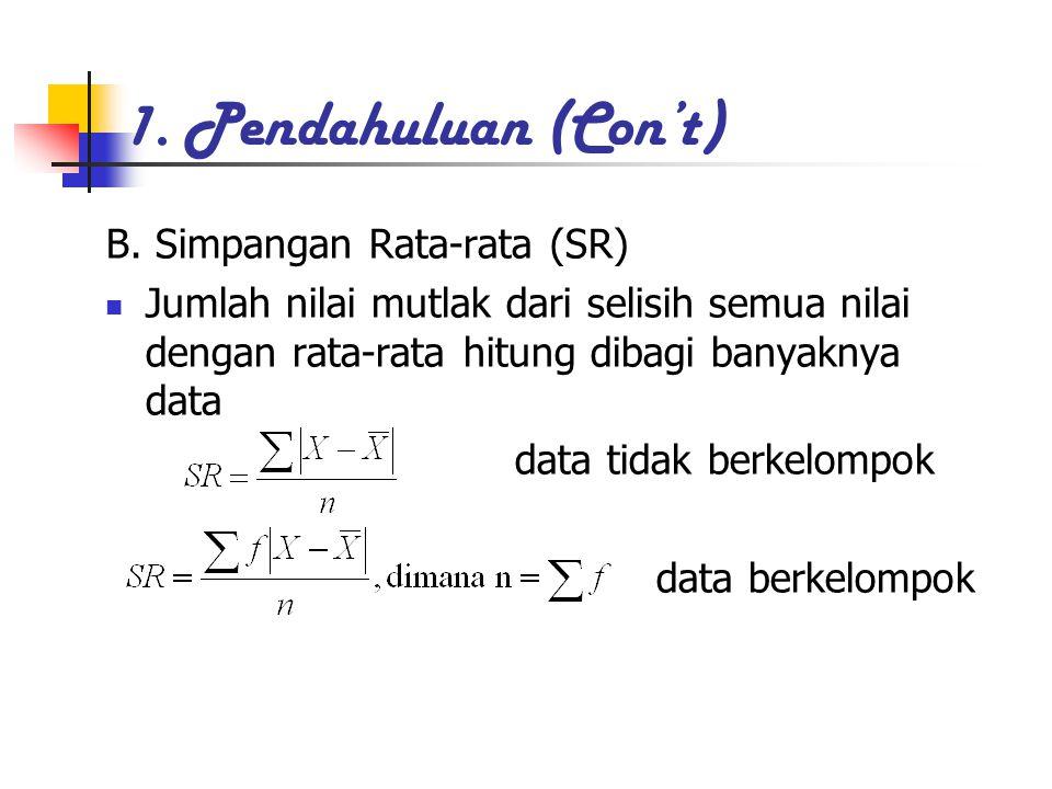 1. Pendahuluan (Con't) B. Simpangan Rata-rata (SR) Jumlah nilai mutlak dari selisih semua nilai dengan rata-rata hitung dibagi banyaknya data data tid