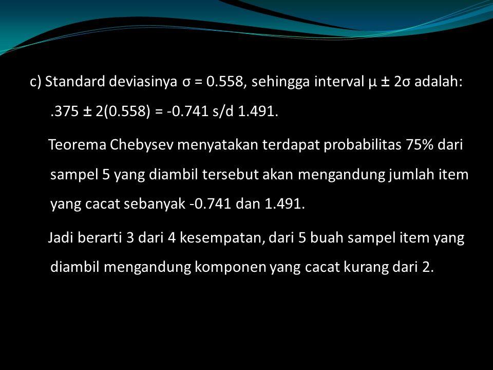 c) Standard deviasinya σ = 0.558, sehingga interval μ ± 2σ adalah:.375 ± 2(0.558) = -0.741 s/d 1.491.
