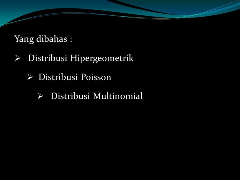 Yang dibahas : DDistribusi Hipergeometrik DDistribusi Poisson DDistribusi Multinomial