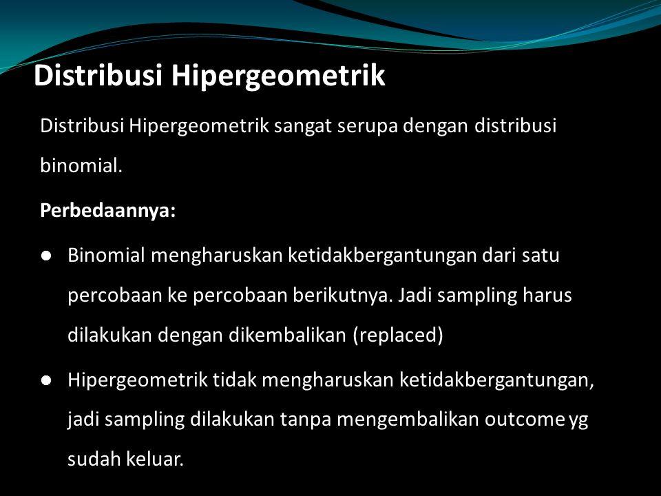 Distribusi Hipergeometrik Distribusi Hipergeometrik sangat serupa dengan distribusi binomial.