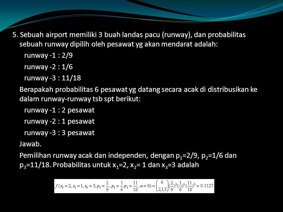 5. Sebuah airport memiliki 3 buah landas pacu (runway), dan probabilitas sebuah runway dipilih oleh pesawat yg akan mendarat adalah: runway -1 : 2/9 r