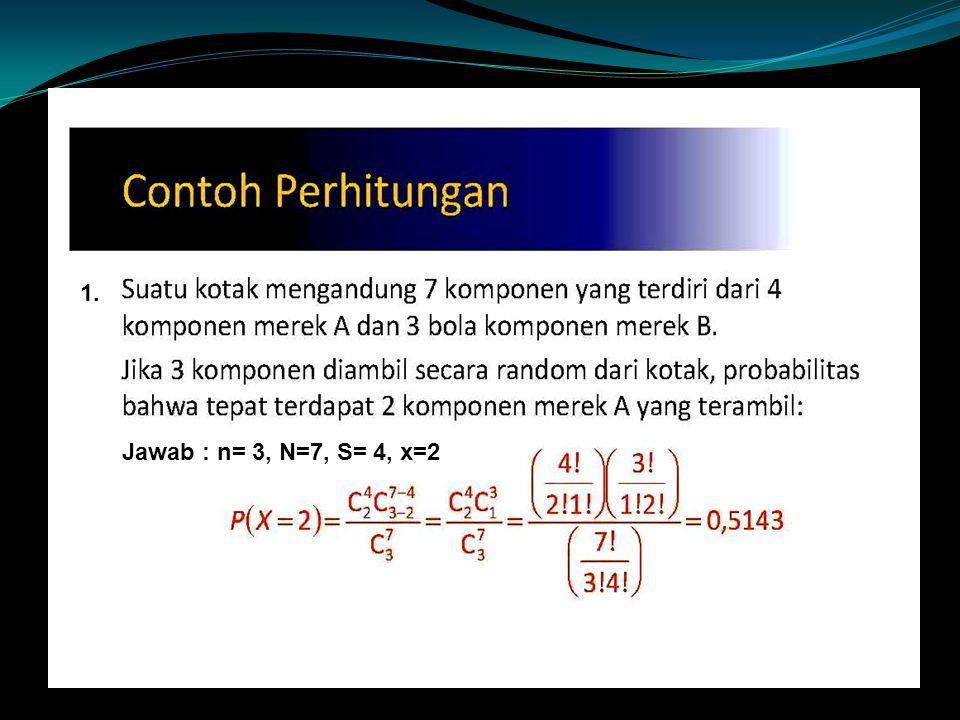 1. Jawab : n= 3, N=7, S= 4, x=2