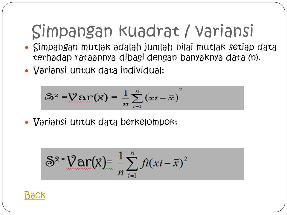 Simpangan kuadrat / variansi Simpangan mutlak adalah jumlah nilai mutlak setiap data terhadap rataannya dibagi dengan banyaknya data (n).