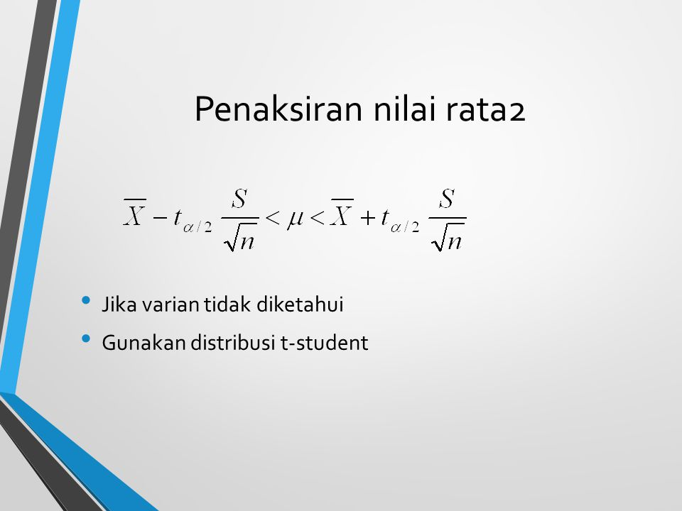 Penaksiran nilai rata2 Jika varian tidak diketahui Gunakan distribusi t-student