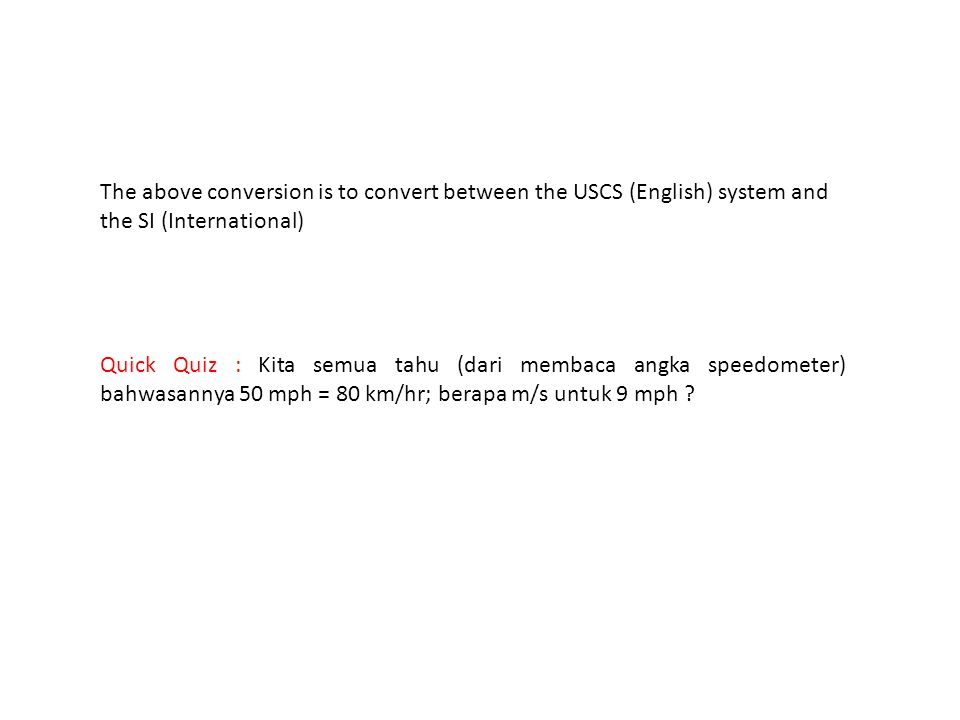 The above conversion is to convert between the USCS (English) system and the SI (International) Quick Quiz : Kita semua tahu (dari membaca angka speed