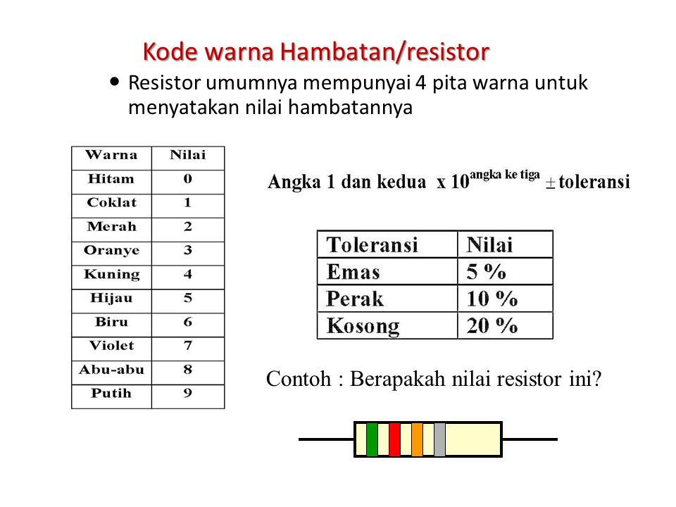 Kode warna Hambatan/resistor Resistor umumnya mempunyai 4 pita warna untuk menyatakan nilai hambatannya Contoh : Berapakah nilai resistor ini?