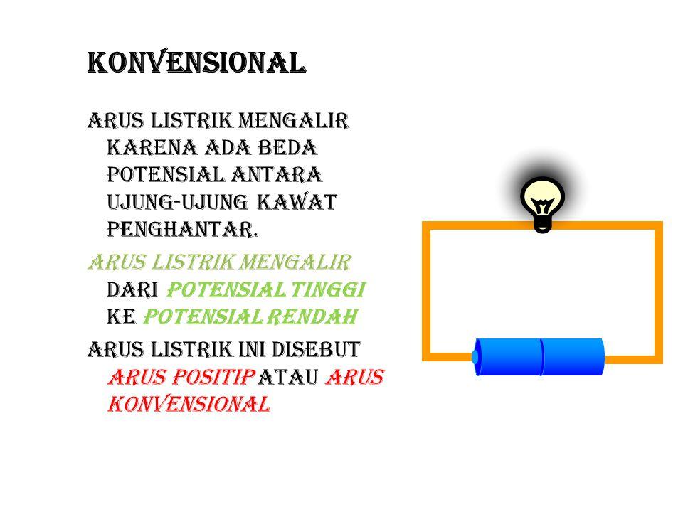Arus listrik mengalir karena ada beda potensial antara ujung-ujung kawat penghantar. Arus listrik mengalir dari potensial tinggi ke potensial rendah A