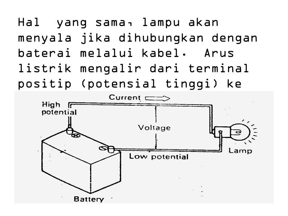 Hal yang sama, lampu akan menyala jika dihubungkan dengan baterai melalui kabel. Arus listrik mengalir dari terminal positip (potensial tinggi) ke ter