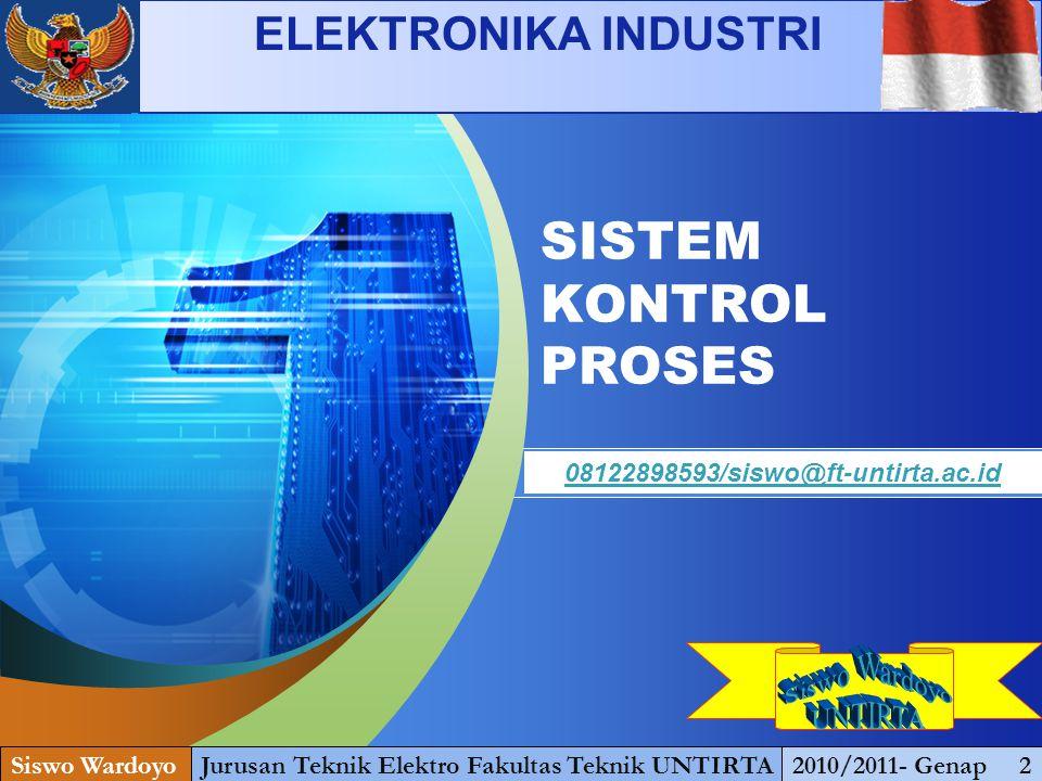 LOGO Add your company slogan SISTEM KONTROL PROSES Siswo WardoyoJurusan Teknik Elektro Fakultas Teknik UNTIRTA2010/2011- Genap 2 08122898593/siswo@ft-untirta.ac.id ELEKTRONIKA INDUSTRI