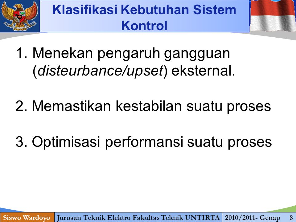 www.themegallery.com Siswo WardoyoJurusan Teknik Elektro Fakultas Teknik UNTIRTA2010/2011- Genap 8 Klasifikasi Kebutuhan Sistem Kontrol 1.Menekan pengaruh gangguan (disteurbance/upset) eksternal.
