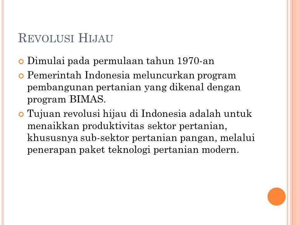 R EVOLUSI H IJAU Dimulai pada permulaan tahun 1970-an Pemerintah Indonesia meluncurkan program pembangunan pertanian yang dikenal dengan program BIMAS.
