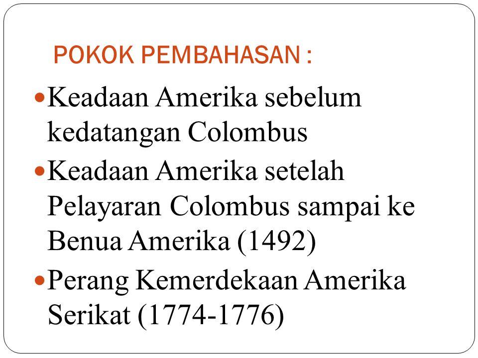 Keadaan Amerika sebelum kedatangan Colombus Sebelum Colombus menemukan benua Amerika, telah ada beberapa bangsa Eropa yang pernah menginjakkan kakinya di daerah pantai Benua Amerika.