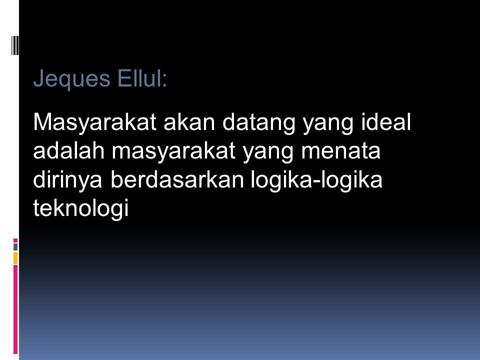Jeques Ellul: Masyarakat akan datang yang ideal adalah masyarakat yang menata dirinya berdasarkan logika-logika teknologi