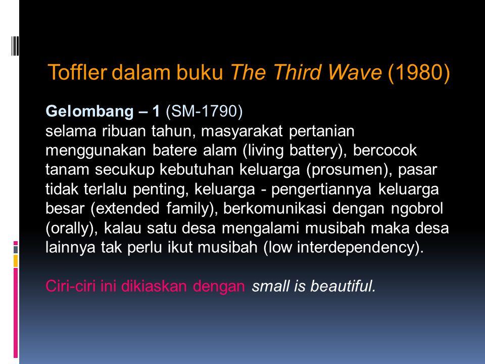 Toffler dalam buku The Third Wave (1980) Gelombang – 1 (SM-1790) selama ribuan tahun, masyarakat pertanian menggunakan batere alam (living battery), b