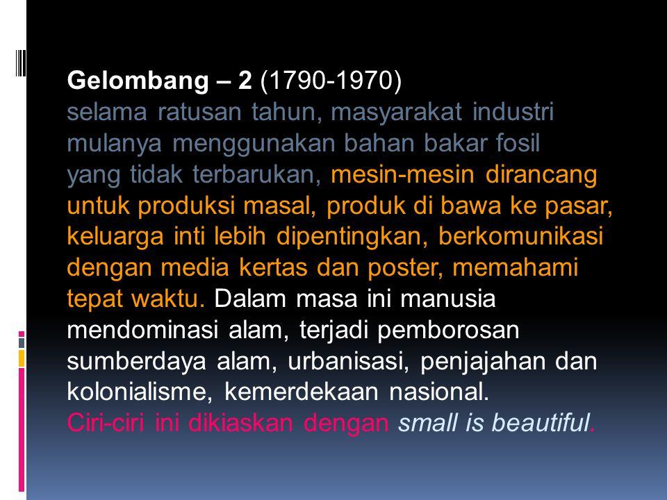 Gelombang – 2 (1790-1970) selama ratusan tahun, masyarakat industri mulanya menggunakan bahan bakar fosil yang tidak terbarukan, mesin-mesin dirancang