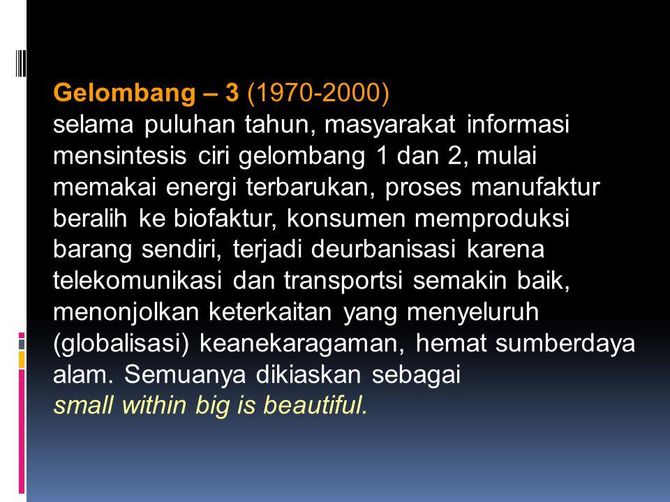 Gelombang – 3 (1970-2000) selama puluhan tahun, masyarakat informasi mensintesis ciri gelombang 1 dan 2, mulai memakai energi terbarukan, proses manuf