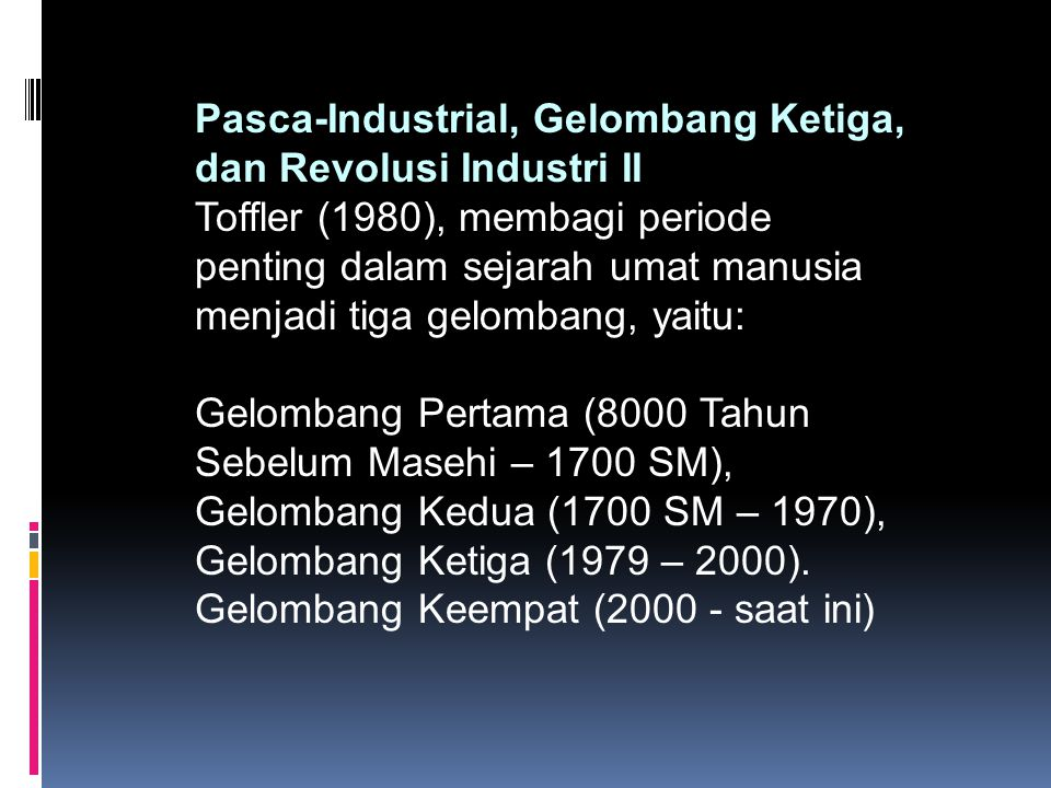 Pasca-Industrial, Gelombang Ketiga, dan Revolusi Industri II Toffler (1980), membagi periode penting dalam sejarah umat manusia menjadi tiga gelombang
