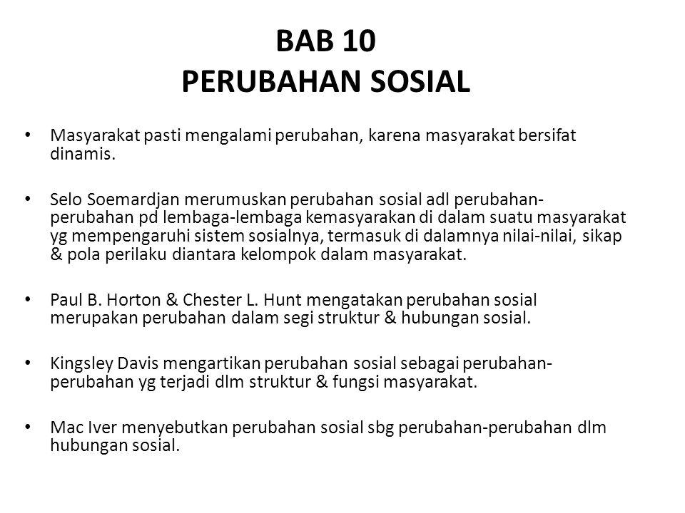 BAB 10 PERUBAHAN SOSIAL Masyarakat pasti mengalami perubahan, karena masyarakat bersifat dinamis. Selo Soemardjan merumuskan perubahan sosial adl peru