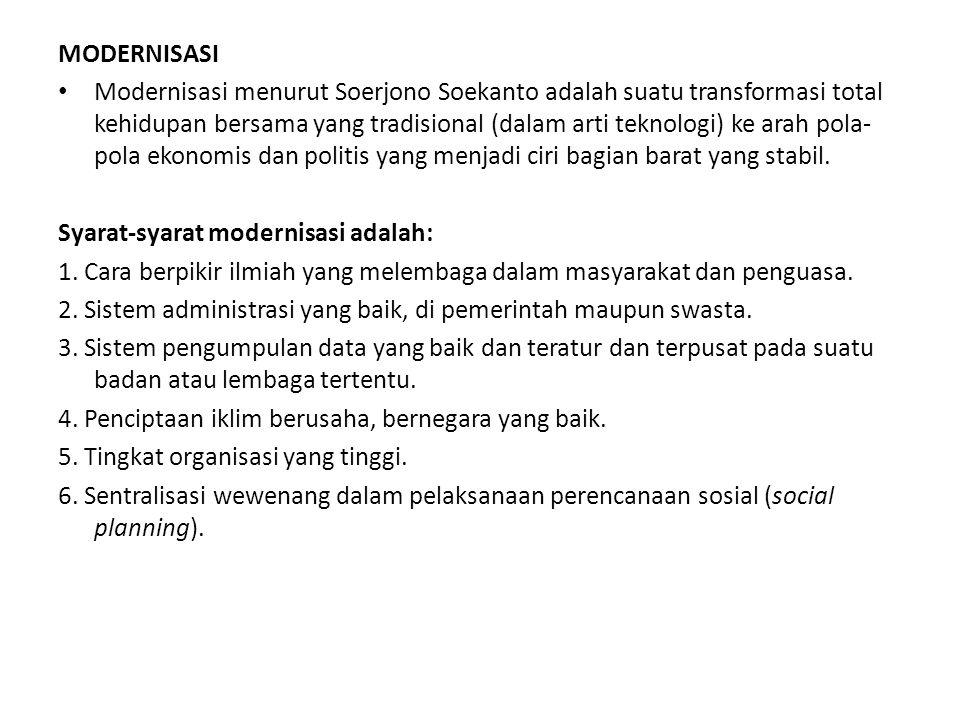 MODERNISASI Modernisasi menurut Soerjono Soekanto adalah suatu transformasi total kehidupan bersama yang tradisional (dalam arti teknologi) ke arah po
