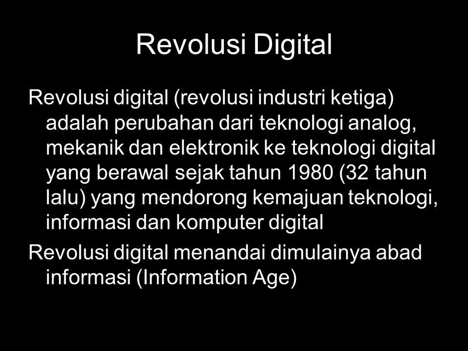 Revolusi Digital Revolusi digital (revolusi industri ketiga) adalah perubahan dari teknologi analog, mekanik dan elektronik ke teknologi digital yang berawal sejak tahun 1980 (32 tahun lalu) yang mendorong kemajuan teknologi, informasi dan komputer digital Revolusi digital menandai dimulainya abad informasi (Information Age)