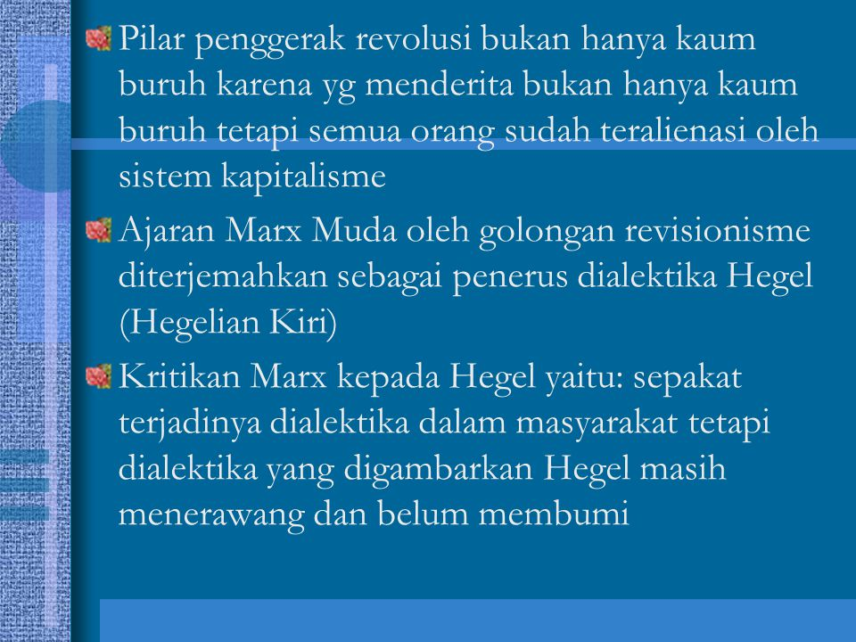 Pilar penggerak revolusi bukan hanya kaum buruh karena yg menderita bukan hanya kaum buruh tetapi semua orang sudah teralienasi oleh sistem kapitalism