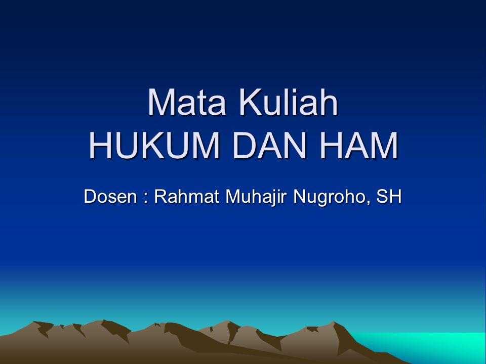 Mata Kuliah HUKUM DAN HAM Dosen : Rahmat Muhajir Nugroho, SH