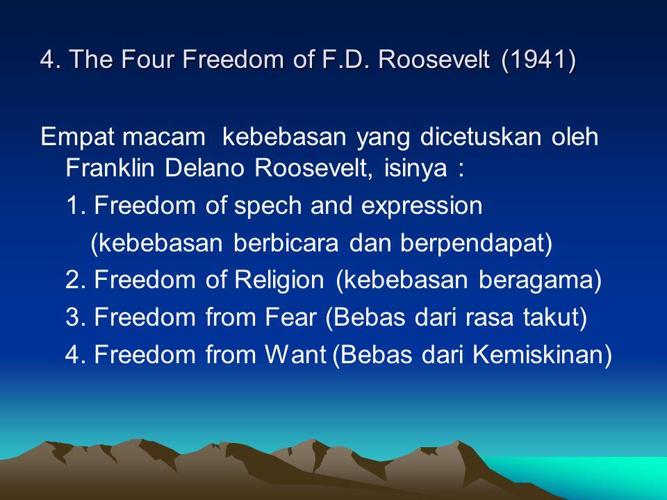 4. The Four Freedom of F.D. Roosevelt (1941) Empat macam kebebasan yang dicetuskan oleh Franklin Delano Roosevelt, isinya : 1. Freedom of spech and ex