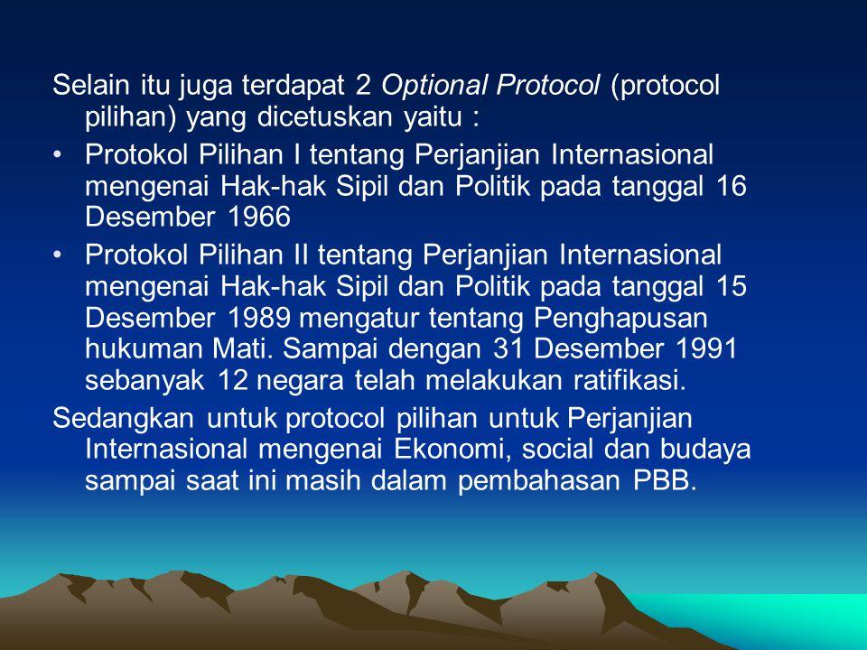 Selain itu juga terdapat 2 Optional Protocol (protocol pilihan) yang dicetuskan yaitu : Protokol Pilihan I tentang Perjanjian Internasional mengenai H