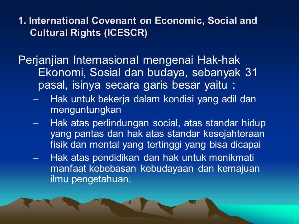 1. International Covenant on Economic, Social and Cultural Rights (ICESCR) Perjanjian Internasional mengenai Hak-hak Ekonomi, Sosial dan budaya, seban