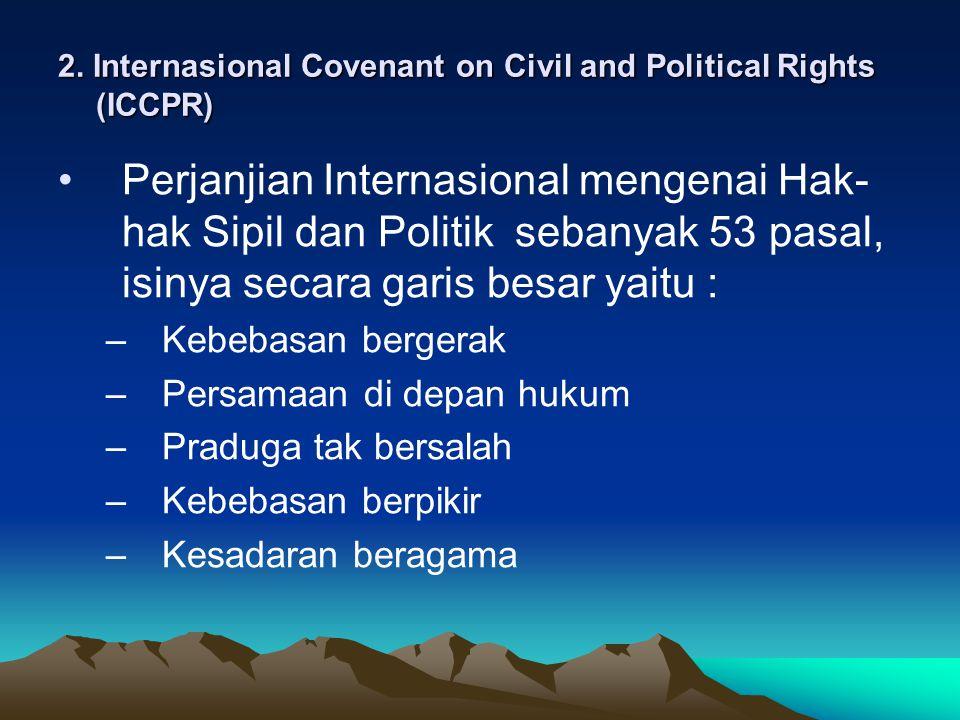 2. Internasional Covenant on Civil and Political Rights (ICCPR) Perjanjian Internasional mengenai Hak- hak Sipil dan Politik sebanyak 53 pasal, isinya