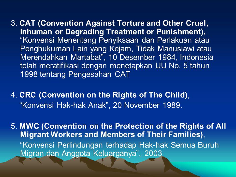 """3. CAT (Convention Against Torture and Other Cruel, Inhuman or Degrading Treatment or Punishment), """"Konvensi Menentang Penyiksaan dan Perlakuan atau P"""
