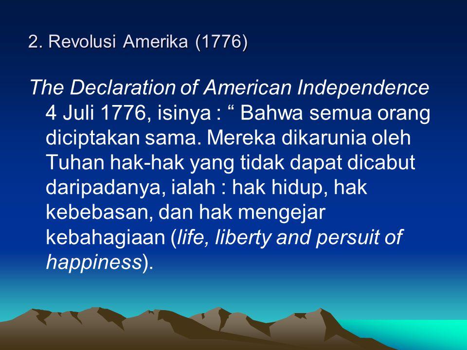"""2. Revolusi Amerika (1776) The Declaration of American Independence 4 Juli 1776, isinya : """" Bahwa semua orang diciptakan sama. Mereka dikarunia oleh T"""