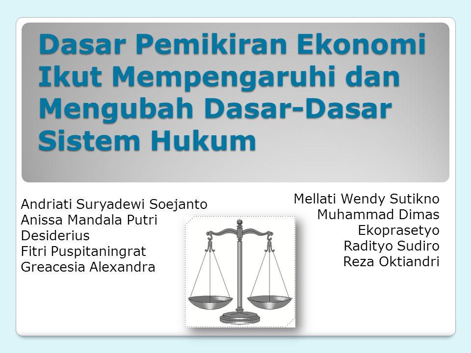 Dasar Pemikiran Ekonomi Ikut Mempengaruhi dan Mengubah Dasar-Dasar Sistem Hukum Andriati Suryadewi Soejanto Anissa Mandala Putri Desiderius Fitri Pusp