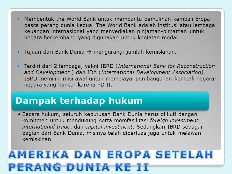 Membentuk the World Bank untuk membantu pemulihan kembali Eropa pasca perang dunia kedua. The World Bank adalah institusi atau lembaga keuangan intern