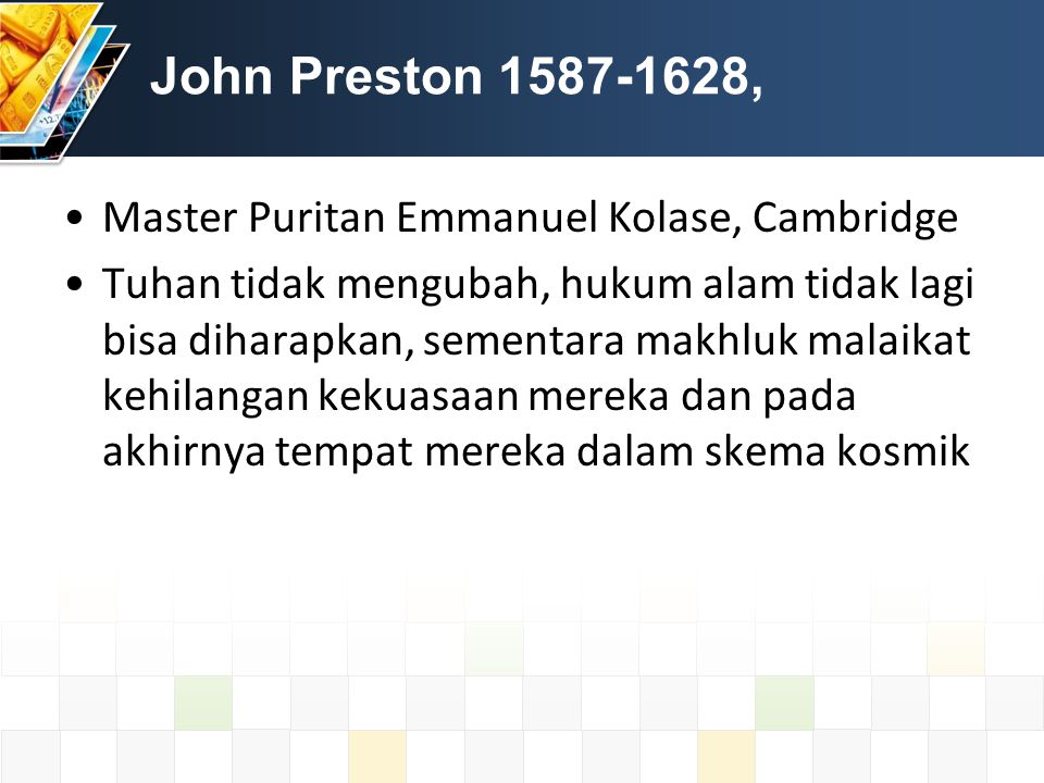 John Preston 1587-1628, Master Puritan Emmanuel Kolase, Cambridge Tuhan tidak mengubah, hukum alam tidak lagi bisa diharapkan, sementara makhluk malaikat kehilangan kekuasaan mereka dan pada akhirnya tempat mereka dalam skema kosmik