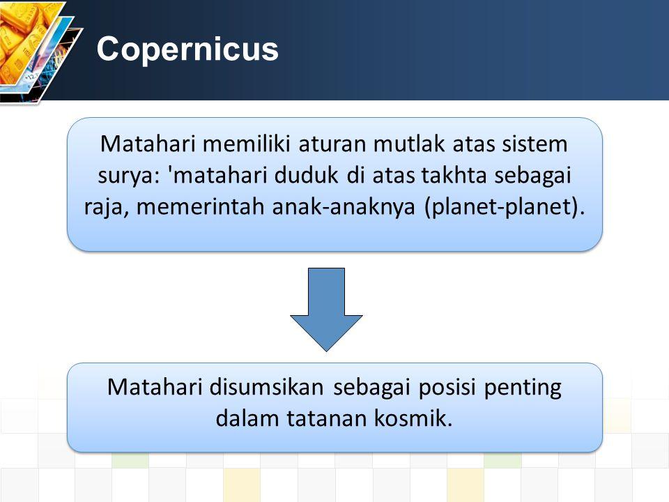 Copernicus Matahari memiliki aturan mutlak atas sistem surya: matahari duduk di atas takhta sebagai raja, memerintah anak-anaknya (planet-planet).