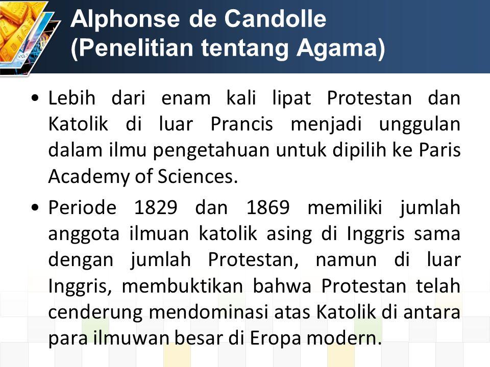 Alphonse de Candolle (Penelitian tentang Agama) Lebih dari enam kali lipat Protestan dan Katolik di luar Prancis menjadi unggulan dalam ilmu pengetahuan untuk dipilih ke Paris Academy of Sciences.