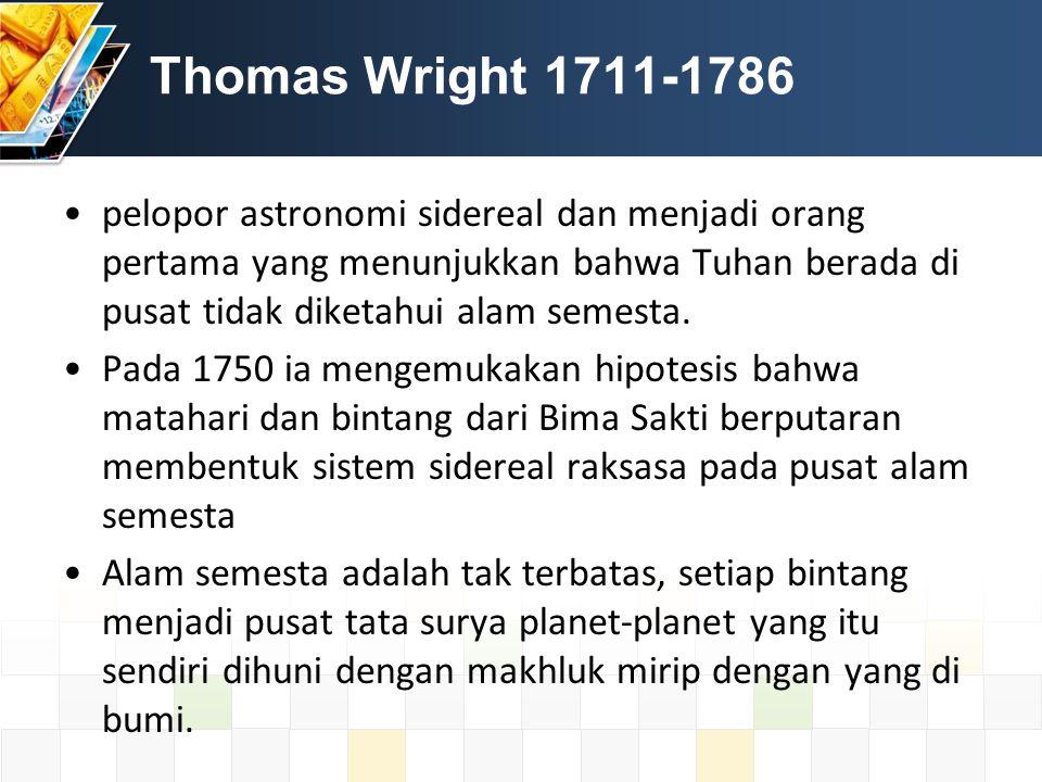Thomas Wright 1711-1786 pelopor astronomi sidereal dan menjadi orang pertama yang menunjukkan bahwa Tuhan berada di pusat tidak diketahui alam semesta.
