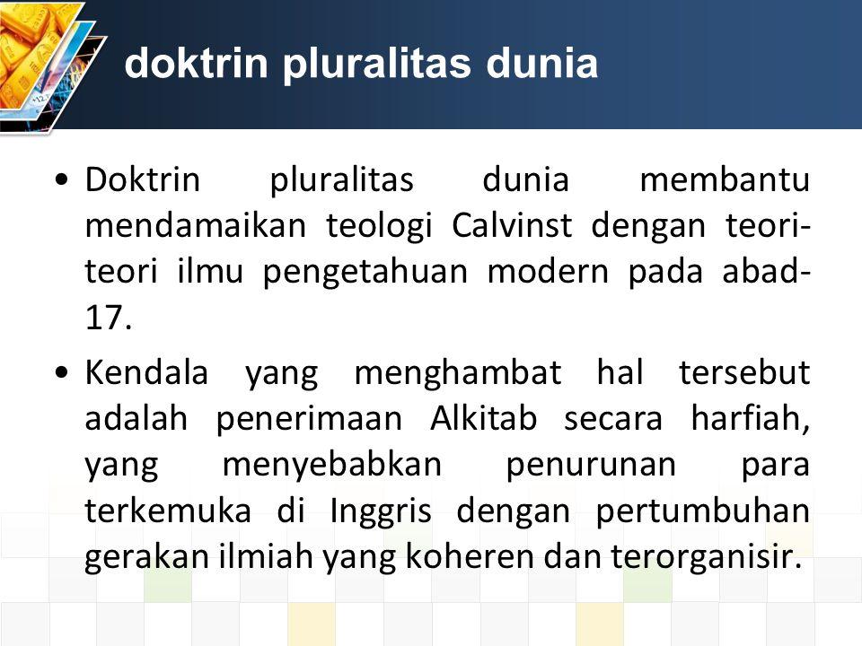 doktrin pluralitas dunia Doktrin pluralitas dunia membantu mendamaikan teologi Calvinst dengan teori- teori ilmu pengetahuan modern pada abad- 17.