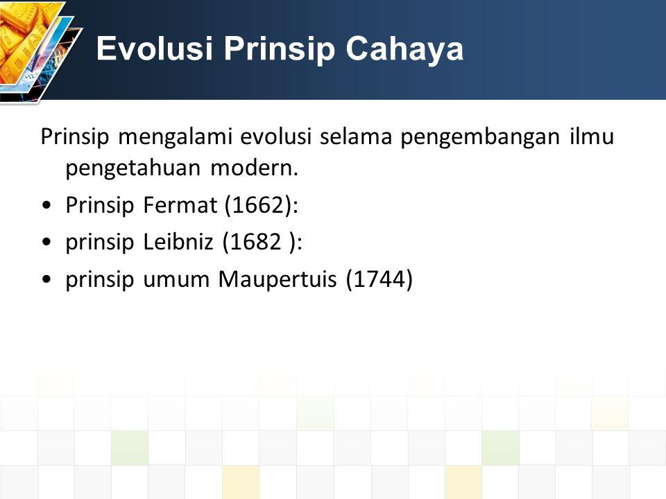 Evolusi Prinsip Cahaya Prinsip mengalami evolusi selama pengembangan ilmu pengetahuan modern.