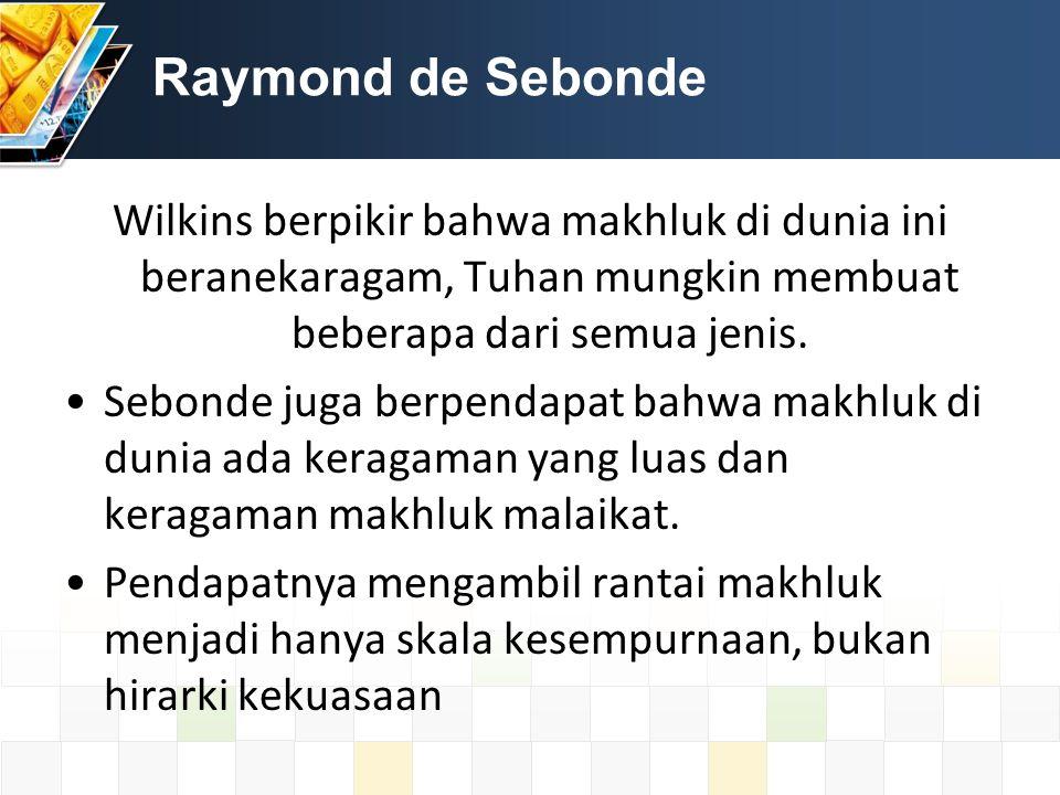 Raymond de Sebonde Wilkins berpikir bahwa makhluk di dunia ini beranekaragam, Tuhan mungkin membuat beberapa dari semua jenis.
