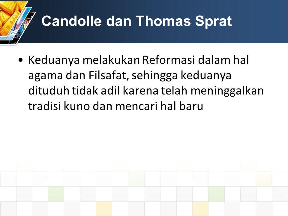 Candolle dan Thomas Sprat Keduanya melakukan Reformasi dalam hal agama dan Filsafat, sehingga keduanya dituduh tidak adil karena telah meninggalkan tradisi kuno dan mencari hal baru