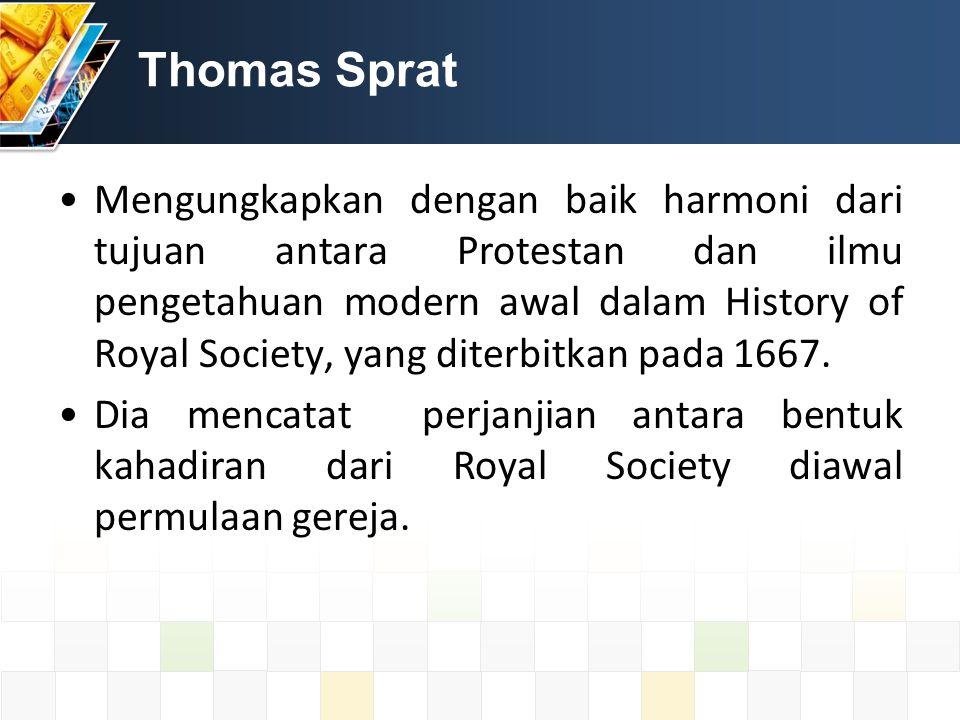 Thomas Sprat Mengungkapkan dengan baik harmoni dari tujuan antara Protestan dan ilmu pengetahuan modern awal dalam History of Royal Society, yang diterbitkan pada 1667.